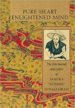 Pure Heart, Enlightened Mind: The Zen Journal and Letters of Maura Soshin O'Halloran