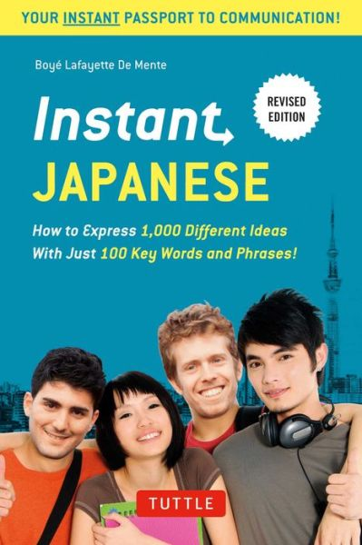 Instant Japanese: How to express 1,000 different ideas with just 100 key words and phrases!