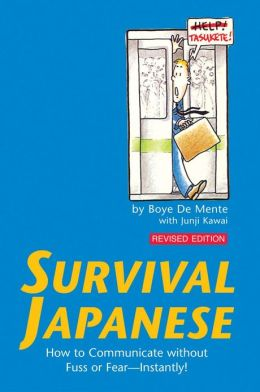 Survival Japanese: How to Communicate without Fuss or Fear - Instantly!