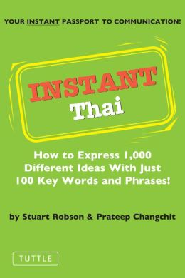 Instant Thai: How to express 1,000 different ideas with just 100 key words and phrases!