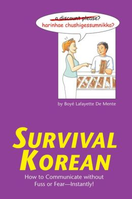 Survival Korean: How to Communicate without Fuss or Fear - Instantly!