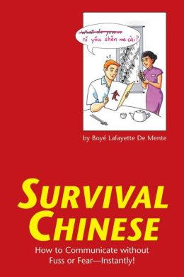 Survival Chinese: How to Communicate without Fuss or Fear - Instantly!