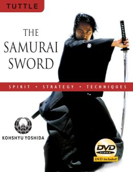 The Samurai Sword: Spirit * Strategy * Techniques