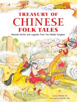 Treasury of Chinese Folk Tales: Beloved Myths and Legends from the Middle Kingdom