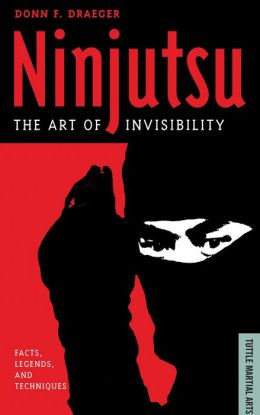 Ninjutsu: The Art of Invisibility (Facts, Legends, and Techniques)