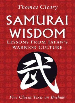 Samurai Wisdom: Lessons from Japan's Warrior Culture (Five Classic Texts on Bushido)
