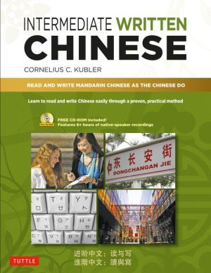 Intermediate Written Chinese: Read and Write Mandarin Chinese As the Chinese Do
