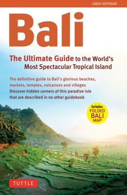 Bali: The Ultimate Guide: to the World's Most Spectacular Tropical Island
