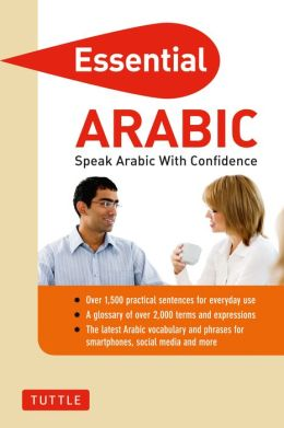 Essential Arabic: Spea Arabic with Confidence! (Self-Study Guide and Arabic Phrasebook)