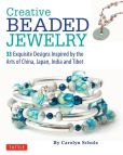 Book Cover Image. Title: Creative Beaded Jewelry:  33 Exquisite Designs Inspired by the Arts of China, Japan, India and Tibet, Author: Carolyn Schulz