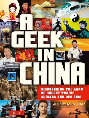 A Geek in China: Discover the Land of Bullet Trains, Alibaba & Bling Bling