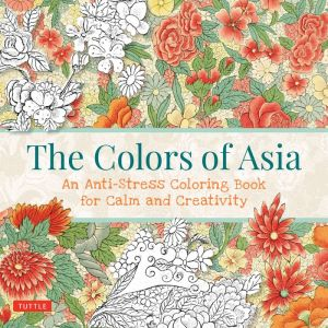 The Colors of Asia: An Anti-Stress Art Therapy Adult Coloring Book