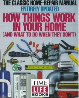 How Things Work in Your Home: And What to Do when They Don't
