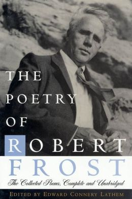 The Poetry of Robert Frost; The Collected Poems, Complete and Unabridged