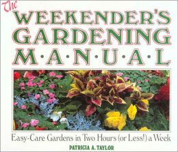 The Weekender's Gardening Manual: Easy-Care Gardens in Two Hours (Or Less!) a Week