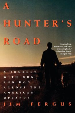 A Hunter's Road: A Journey with Gun and Dog Across the American Uplands