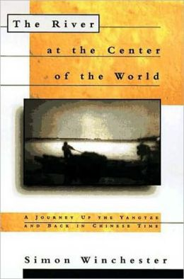 River at the Center of the World: A Journey up the Yangtze and Back in Chinese Time