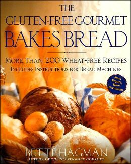 Gluten-Free Gourmet Bakes Bread: More Than 200 Wheat-Free Recipes