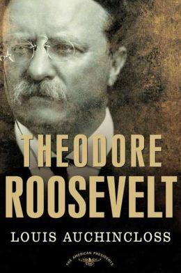 Theodore Roosevelt (American Presidents Series)
