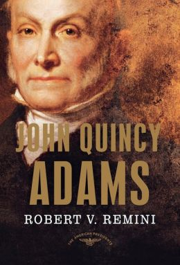 John Quincy Adams (American Presidents Series)
