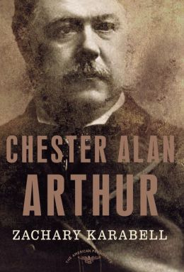 Chester Alan Arthur (American Presidents Series)