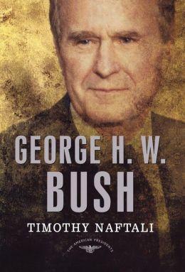 George H. W. Bush (American Presidents Series)