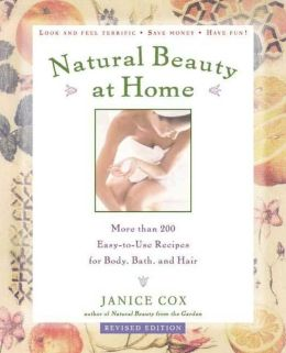 Natural Beauty at Home, Revised Edition: More Than 200 Easy-to-Use Recipes for Body, Bath, and Hair