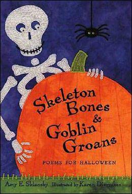 Skeleton Bones and Goblin Groans: Poems for Halloween