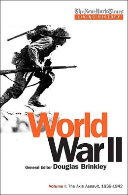 The New York Times Living History: World War II, Volume I: The Axis Assault, 1939-1942