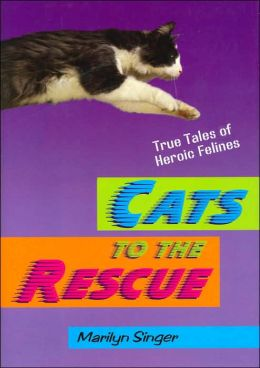 Cats to the Rescue: True Tales of Heroic Felines
