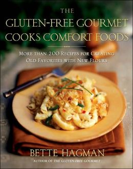 Gluten-Free Gourmet Cooks Comfort Foods: Creating Old Favorites with the New Flours