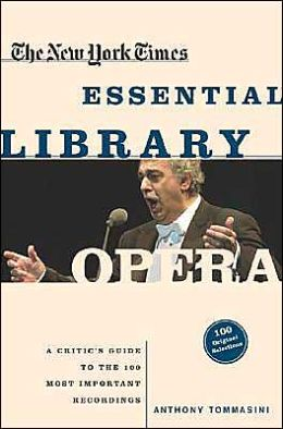 The New York Times Essential Library: Opera: A Critic's Guide to the 100 Most Important Works