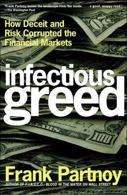 Infectious Greed: How Deceit and Risk Corrupted the Financial Markets