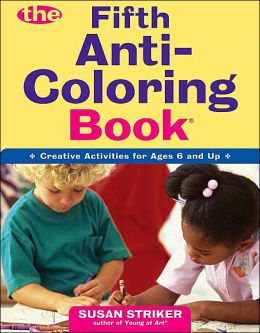 The Fifth Anti-Coloring Book: Creative Activities for Ages 6 and Up