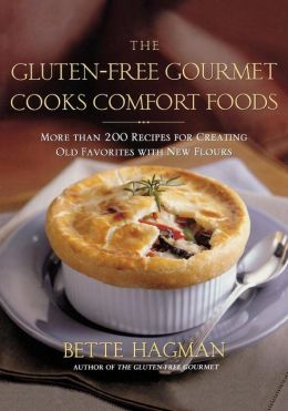 Gluten-Free Gourmet Cooks Comfort Foods:More than 200 Recipes Creating Old Favorites with the New Flours