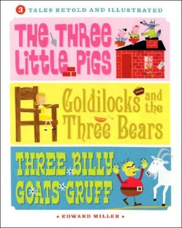 3 Tales Retold and Illustrated: The Three Little Pigs, Goldilocks and the Three Bears, Three Billy Goats Gruff