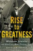 Book Cover Image. Title: Rise to Greatness:  Abraham Lincoln and America's Most Perilous Year, Author: David Von Drehle