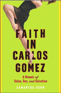 Faith in Carlos Gomez: A Memoir of Salsa, Sex, and Salvation