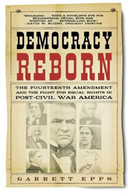 Democracy Reborn: The Fourteenth Amendment and the Fight for Equal Rights in Post-Civil War America