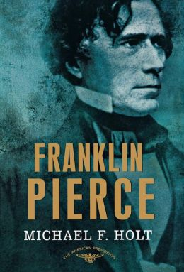 Franklin Pierce (American Presidents Series)