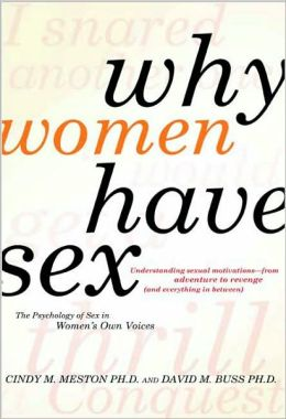 Why Women Have Sex: Understanding Sexual Motivation - From Adventure to Revenge (And Everything in Between)