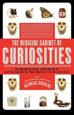 The Medicine Cabinet of Curiosities: An Unconventional Compendium of Health Facts and Oddities from Asthmatic Mice to Plants That Can Kill