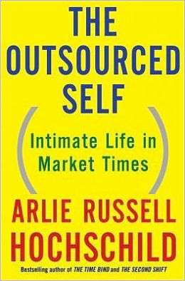 The Outsourced Self: Intimate Life in Market Times