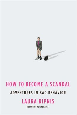How to Become a Scandal: Adventures in Bad Behavior