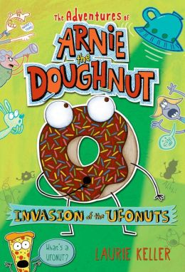 Invasion of the Ufonuts (Adventures of Arnie the Doughnut Series #2)