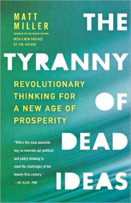 The Tyranny of Dead Ideas: Revolutionary Thinking for a New Age of Prosperity