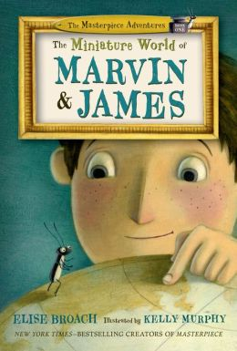 The Miniature World of Marvin and James (Masterpiece Adventures Series #1)