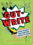 Book Cover Image. Title: Guy-Write:  What Every Guy Writer Needs to Know, Author: Ralph Fletcher