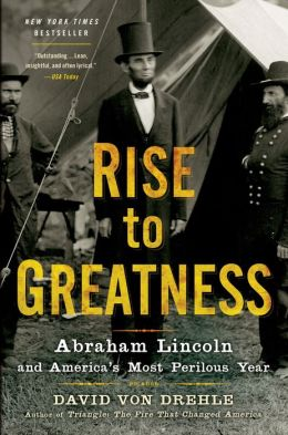Rise to Greatness: Abraham Lincoln and America's Most Perilous Year