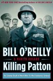 Book Cover Image. Title: Killing Patton:  The Strange Death of World War II's Most Audacious General, Author: Bill O'Reilly